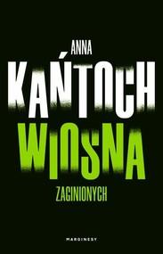 okładka Wiosna zaginionych, Książka | Anna Kańtoch