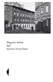 okładka Kajś Opowieść o Górnym Śląsku, Książka | Zbigniew Rokita