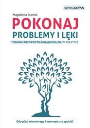 okładka Pokonaj problemy i lęki Terapia poznawczo-behawioralna w praktyce, Książka | Magdalena  Staniek