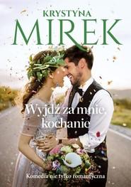 okładka Wyjdź za mnie, kochanie, Książka | Krystyna Mirek