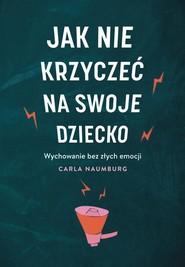 okładka Jak nie krzyczeć na swoje dziecko, Książka | Carla Naumburg
