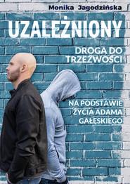 okładka Uzależniony Droga do trzeźwości Na podstawie życia Adama Gałęskiego, Książka | Monika  Jagodzińska