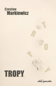 okładka Tropy, Książka | Markiewicz Czesław