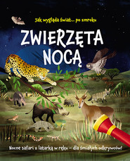 okładka Jak wygląda świat... po zmroku Zwierzęta nocą Nocne safari z latarką w ręku - dla śmiałych odkrywców!, Książka   Regan Lisa