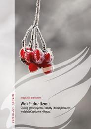 okładka Wokół dualizmu Dialog gnostycyzmu, kabały i buddyzmu zen w dziele Czesława Miłosza, Książka   Brenskott Krzysztof