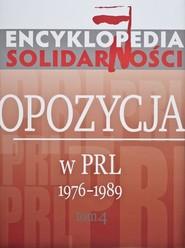 okładka Encyklopedia Solidarności Tom 4 Opozycja w PRL 1976-1989., Książka |