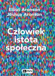 okładka Człowiek istota społeczna. Wydanie nowe, Książka | Elliot Aronson, Joshua Aronson