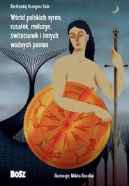 okładka Wśród polskich syren, rusałek, meluzyn, świtezianek i innych wodnych panien, Książka | Bartłomiej Grzegorz Sala
