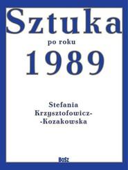okładka Sztuka od roku 1989, Książka | Krzysztofowicz-Kozakowska Stefania