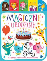 okładka Magiczne urodziny Książka z elementami dźwiękowymi, Książka | Skawiński Jacek