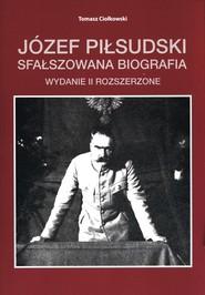 okładka Józef Piłsudski Sfałszowana biografia, Książka | Ciołkowski Tomasz