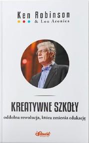 okładka Kreatywne szkoły Oddolna rewolucja, która zmienia edukację, Książka | Ken  Robinson, Lou  Aronica