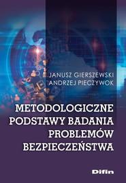 okładka Metodologiczne podstawy badania problemów bezpieczeństwa, Książka | Janusz Gierszewski, Andrzej Pieczywok