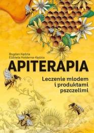 okładka Apiterapia Leczenie miodem i produktami pszczelimi, Książka | Bogdan  Kędzia, Elżbieta  Hołderna-Kędzia