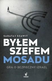 okładka Byłem szefem Mosadu Gra o bezpieczny Izrael, Książka | Szawit Sabataj