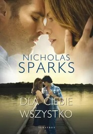 okładka Dla ciebie wszystko, Książka   Nicholas Sparks