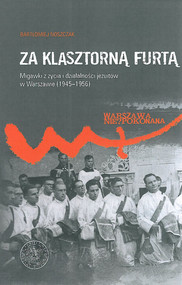 okładka Za klasztorną furtą Migawki z życia i działalności jezuitów w Warszawie (1945-1956), Książka | Noszczak Bartłomiej