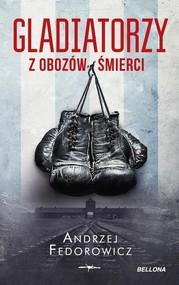 okładka Gladiatorzy z obozów śmierci, Książka | Andrzej Fedorowicz