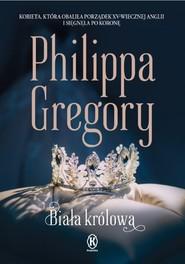 okładka Biała królowa, Książka | Philippa  Gregory