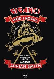okładka Adrian Smith Giganci wód i rocka Opowieści gitarzysty Iron Maiden, Książka | Smith Adrian