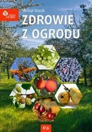 okładka Zdrowie z ogrodu, Książka | Mazik Michał