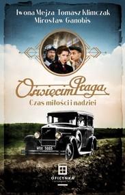 okładka Oświęcim Praga Czas nadziei i miłości, Książka   Iwona Mejza, Tomasz Klimczak, Mirosław Ganobis