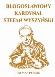okładka Błogosławiony Kardynał Stefan Wyszyński, Książka  