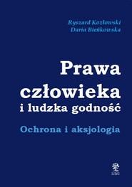 okładka Prawa człowieka i ludzka godność Ochrona i aksjologia, Książka | Ryszard Kozłowski, Daria  Bieńkowska
