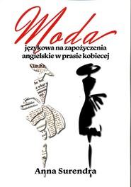 okładka Moda językowa na zapożyczenia angielskie w prasie kobiecej, Książka | Surendra Anna