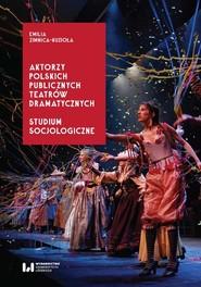 okładka Aktorzy polskich publicznych teatrów dramatycznych Studium socjologiczne, Książka | Zimnica-Kuzioła Emilia