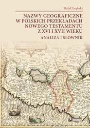 okładka Nazwy geograficzne w polskich przekładach Nowego Testamentu z XVI i XVII wieku — analiza i słownik, Książka | Rafał Zarębski