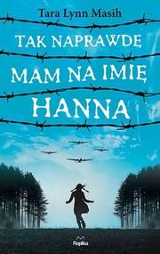 okładka Tak naprawdę mam na imię Hanna, Książka   Tara Lynn Masih