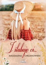 okładka I ślubuję ci, Książka | Chrzanowska Magdalena