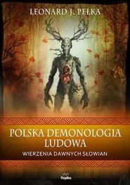okładka Polska demonologia ludowa Wierzenia dawnych Słowian, Książka | Leonard J. Pełka