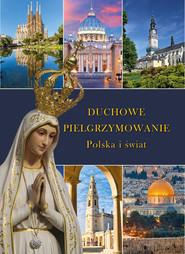 okładka Duchowe pielgrzymowanie Polska i świat, Książka | Szybiński Robert