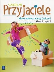 okładka Szkolni Przyjaciele Matematyka 1 Karty ćwiczeń Część 1 Szkoła podstawowa, Książka | Chankowska Aniela, Kamila Łyczek