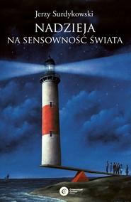 okładka Nadzieja na sensowność świata, Książka   Jerzy Surdykowski
