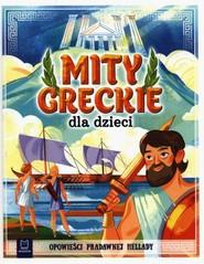 okładka Mity greckie dla dzieci Opowieści pradawnej Hellady, Książka | Bogusław Michalec