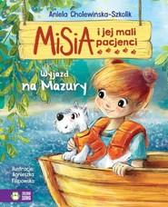 okładka Misia i jej mali pacjenci Wyjazd na Mazury, Książka | Aniela Cholewińska-Szkolik