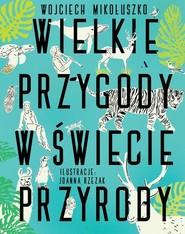 okładka Wielkie przygody w świecie przyrody, Książka   Mikołuszko Wojciech