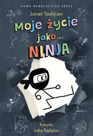 okładka Moje życie jako… ninja, Książka   Tashjian Janet
