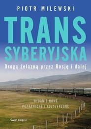 okładka Transsyberyjska Drogą żelazną przez Rosję i dalej, Książka | Piotr Milewski