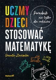 okładka Uczmy dzieci stosować matematykę Poradnik nie tylko dla rodziców, Książka | Danuta Zaremba