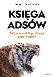 okładka Księga Adsów Twój przewodnik po dżungli social mediów, Książka | Georgiew Franciszek