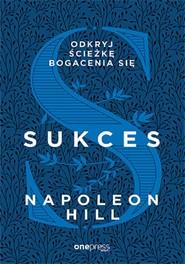 okładka Sukces Odkryj ścieżkę bogacenia się, Książka | Napoleon Hill