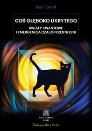 okładka Coś głęboko ukrytego Światy kwantowe i emergencja czasoprzestrzeni, Książka | Sean Carroll