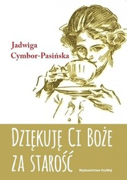 okładka Dziękuję Ci Boże za starość, Książka   Cymbor-Pasińska Jadwiga