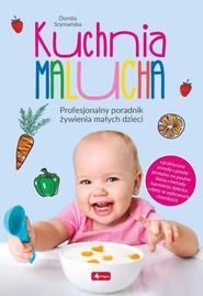 okładka Kuchnia malucha Profesjonalny poradnik żywienia małych dzieci, Książka | Dorota Szymańska