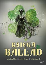okładka Księga ballad angielskich, szkockich, irlandzkich, Książka |