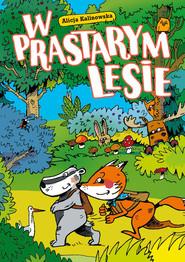 okładka W Prastarym Lesie, Książka | Kalinowska Alicja